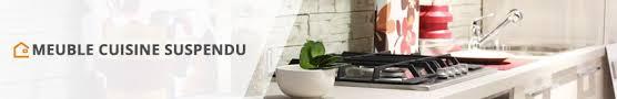 meuble cuisine suspendu meuble de cuisine suspendu mon aménagement maison