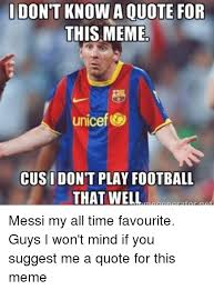 Cus Memes - don t know a quote for this meme unicef cus i don t play football