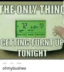 Turnt Up Meme - the only thing ic 630 ice getting turntup tonight ohmybushes meme