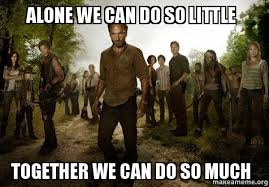 Together Alone Meme - alone we can do so little together we can do so much walking