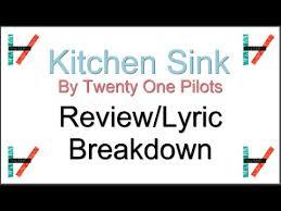 Kitchen Sink Twenty One Pilots by Kitchen Sink Twenty One Pilots Lyric Breakdown Youtube