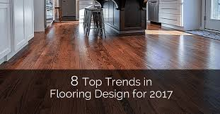 8 top trends in flooring design for 2017 home remodeling