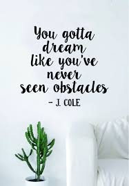 quotes beauty music j cole you gotta dream quote wall decal sticker room art vinyl rap