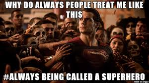 Hero Meme - superman is angry because all the time called a super hero meme on