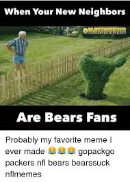 Bears Meme - when your new neighbors are bears fans probably my favorite meme i