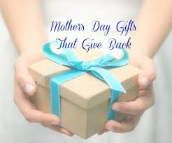 mothers gifts thoughtful s day gifts that give back