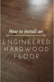 Installing Engineered Wood Flooring Lovely Imperfection How To Install An Engineered Hardwood Floor