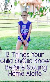 Design Your Home By Yourself 12 Things Your Child Should Know Before Staying Home Alone Our