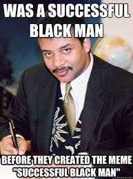 Black Science Man Meme - was a successful black man before they created the meme