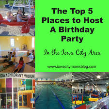 birthday party venues for kids top 5 places to host kids birthday in iowa city