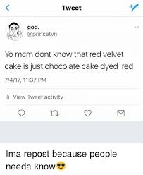 tweet god yo mcm dont know that red velvet cake is just chocolate
