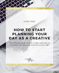 plan paper to write on how to start planning your day as a creative caylee grey how to start planning your day as a creative