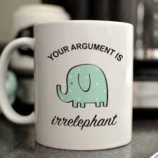 your argument is irrelephant mug cute elephant mug funny mug