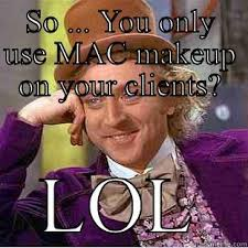Makeup Artist Memes - please tell me how that makes you a good makeup artist quickmeme