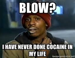 Crack Cocaine Meme - blow i have never done cocaine in my life crack cocaine meme