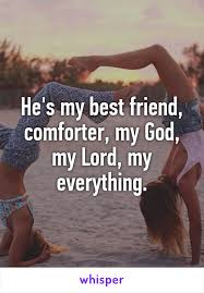 He Is My Comforter My Best Friend Comforter My God My Lord My Everything