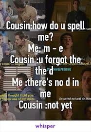 Spell Me Meme - how do u spell me me m e cousin u forgot the the d me there s