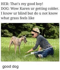 her that s my good boy dog wow karen ur getting colder i know ur