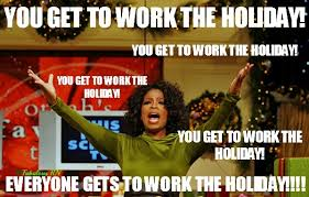 Holiday Meme - 11 internet memes describing the horror of working during the