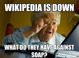 Meme Wikipedia - wikipedia is down what do they have against soap grandma finds