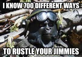 Gorilla Warfare Meme - i know 700 different ways to rustle your jimmies gorilla warfare