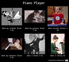 Piano Meme - piano player what people think i do what i really do meme image