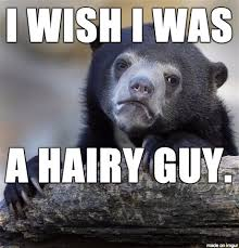 Hairy Men Meme - more women and men would find me attractive meme on imgur