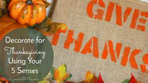thanksgiving facebook thanksgiving decorating that pleases the 5 senses