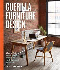 guerilla furniture design how to build lean modern furniture