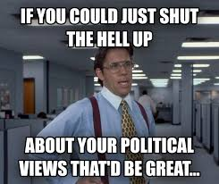 Shut Up Meme - livememe com office space lumbergh