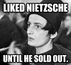 Nietzsche Meme - liked nietzsche until he sold out hipster rand quickmeme