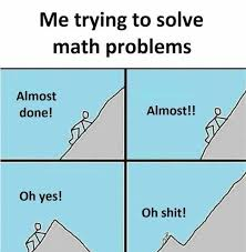 Math Problem Meme - dopl3r com memes me trying to solve math problems almost done