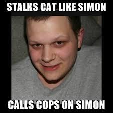 stalks cat like simon calls cops on simon creeper weaver meme