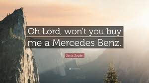 mercedes oh janis joplin quote oh lord won t you buy me a mercedes