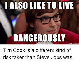 I Also Like To Live Dangerously Meme - i also like to live dangerously made on imgur tim cook is a