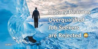 9 scary reasons overqualified job seekers are rejected
