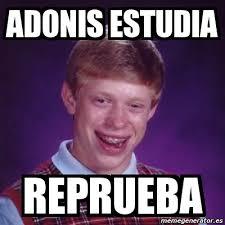 Adonis Meme - meme bad luck brian adonis estudia reprueba 1406766