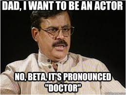 Meme Pronounced - dad i want to be an actor no beta it s pronounced doctor