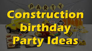 construction party ideas 13 construction themed birthday party ideas you must consider