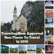 travelingmom approved best places to travel in 2016 traveling mom