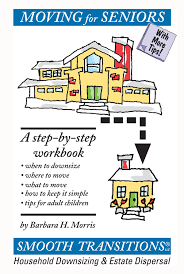 tips for downsizing moving for seniors a step by step workbook barbara h morris