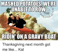 Mashed Potatoes Meme - mashed potatoes were unable to row itduntonia gravy boat