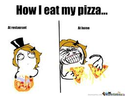 Meme Eat - how i eat my pizza by derpinette meme center