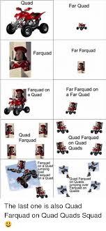 Quad Memes - quad far quad far farquad farquad farquad on a quad far farquad on a