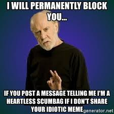 Why Would You Post That Meme - i will permanently block you if you post a message telling me i m