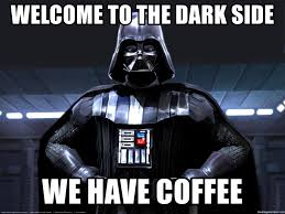 Side By Side Meme Generator - welcome to the dark side we have coffee welcome to the dark side