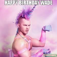 Wade Meme - happy birthday wade meme unicorn man 56772 memeshappen