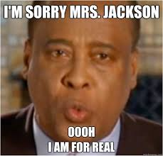 Funny Sorry Memes - i m sorry mrs jackson oooh i am for real conrad murray mj
