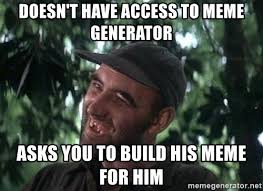 Build A Meme - doesn t have access to meme generator asks you to build his meme for