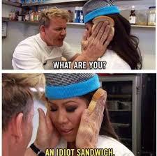 Sandwich Meme - idiot sandwich chef ramsay meme pinterest meme and memes
